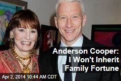 Anderson Cooper: I Won't Inherit Family Fortune