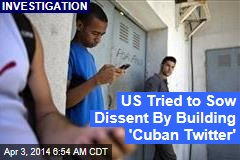 US Secretly Built 'Cuban Twitter'