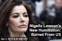Nigella Lawson's New Humiliation: Barred From US