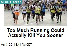 Too Much Running Could Actually Kill You Sooner
