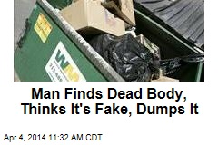 Man Finds Dead Body, Thinks It's Fake, Dumps It