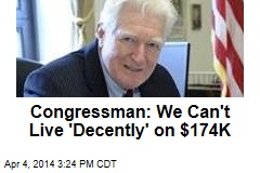 Congressman: We Can't Live 'Decently' on $174K