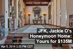 JFK, Jackie O's Honeymoon Home: Yours for $135M