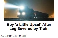 Boy 'a Little Upset' After Leg Severed by Train