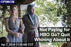 Not Paying for HBO Go? Quit Whining About It