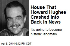 House That Howard Hughes Crashed Into Back in News