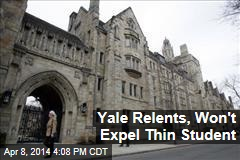 Yale Relents, Won't Expel Thin Student