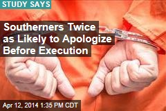 Southerners Twice as Likely to Apologize Before Execution