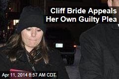 Cliff Bride Appeals Her Own Guilty Plea