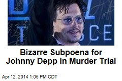 Bizarre Subpoena for Johnny Depp in Murder Trial