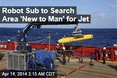 Robot Sub to Search Area 'New to Man' for Jet