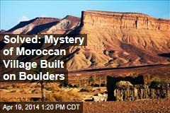 Solved: Mystery of Moroccan Village Built on Boulders