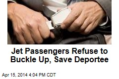 Jet Passengers Refuse to Buckle Up, Save Deportee