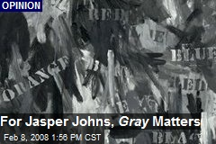For Jasper Johns, Gray Matters