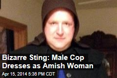 Bizarre Sting: Male Cop Dresses as Amish Woman