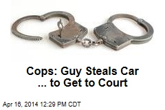 Cops: Guy Steals Car ... to Get to Court