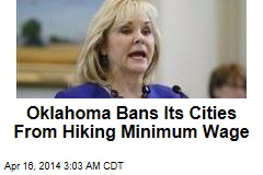 Oklahoma Bans Cities From Hiking Minimum Wage