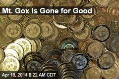 Mt. Gox Is Gone for Good
