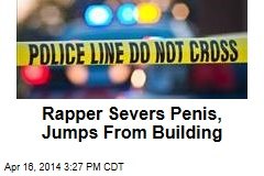 Rapper Severs Penis, Jumps From Building