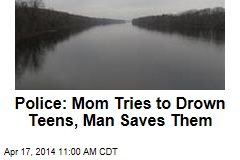 Police: Mom Tries to Drown Teens, Man Saves Them