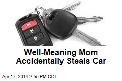 Well-Meaning Mom Accidentally Steals Car
