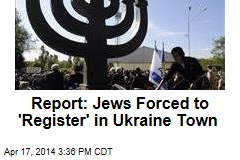 Jews Forced to 'Register' in East Ukrainian Town