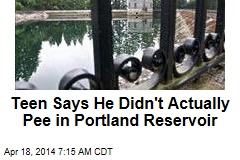 Teen Says He Didn't Actually Pee in Portland Reservoir
