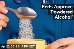 Feds Approve 'Powdered Alcohol'