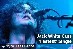 Jack White Cuts 'Fastest' Single
