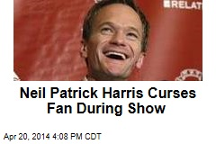 Neil Patrick Harris Cusses Out Fan During Show