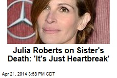 Julia Roberts on Sister's Death: 'It's Just Heartbreak'