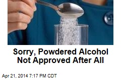 Sorry, Powdered Alcohol Not Approved After All