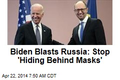 Biden Blasts Russia: Stop 'Hiding Behind Masks'