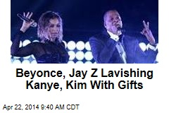 Beyonce, Jay Z Lavishing Kanye, Kim With Gifts
