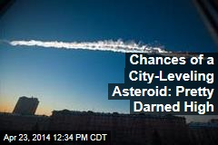 Chances of a City-Leveling Asteroid: Pretty Darned High