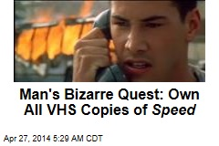 Man's Bizarre Quest: Own All VHS Copies of Speed