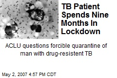 TB Patient Spends Nine Months In Lockdown