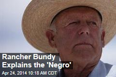 Rancher Bundy Explains the 'Negro'