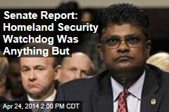 Senate Report: Homeland Security Watchdog Was Anything But