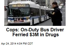 Cops: On-Duty Bus Driver Ferried $3M in Drugs