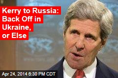Kerry to Russia: Tone Down Ukraine Crisis, or Else