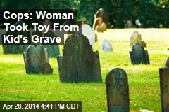 Woman Charged With Taking Toy from Kid's Grave