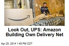 Look Out, UPS: Amazon Building Own Delivery Net