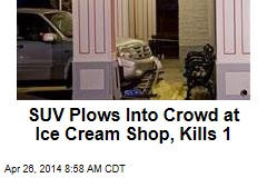 SUV Plows Into Crowd at Ice Cream Shop, Kills 1