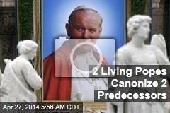 2 Living Popes Canonize 2 Predecessors