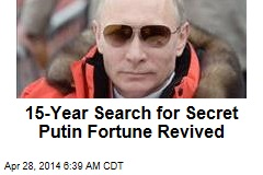 15-Year Search for Putin Secret Fortune Revived