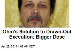 Ohio's Solution to Drawn-Out Execution: Bigger Dose