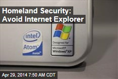 Homeland Security: Avoid Internet Explorer