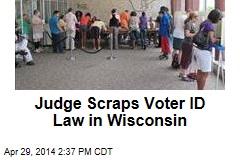 Judge Scraps Voter ID Law in Wisconsin