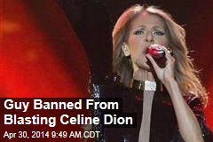 Guy Banned From Blasting Celine Dion